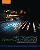 Book Cover Executing Windows Command Line Investigations: While Ensuring Evidentiary Integrity