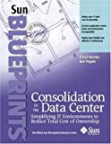 Book Cover Consolidation in the Data Center: Simplifying IT Environments to Reduce Total Cost of Ownership