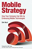 Book Cover Mobile Strategy: How Your Company Can Win by Embracing Mobile Technologies