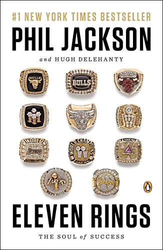 Eleven Rings: The Soul of Success by Phil Jackson, Hugh Delehanty