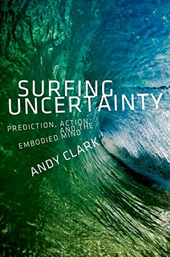 Surfing Uncertainty: Prediction, Action, and the Embodied Mind by Andy Clark