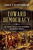 Book Cover Toward Democracy: The Struggle for Self-Rule in European and American Thought