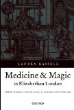Book Cover Medicine and Magic in Elizabethan London: Simon Forman: Astrologer, Alchemist, and Physician (Oxford Historical Monographs)
