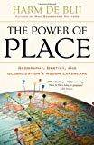 Book Cover The Power of Place: Geography, Destiny, and Globalization's Rough Landscape