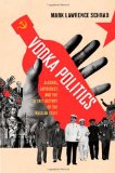 Book Cover Vodka Politics: Alcohol, Autocracy, and the Secret History of the Russian State