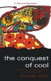 Book Cover The Conquest of Cool: Business Culture, Counterculture, and the Rise of Hip Consumerism
