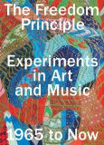 Book Cover The Freedom Principle: Experiments in Art and Music, 1965 to Now