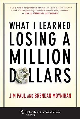 What I Learned Losing a Million Dollars (Columbia Business School Publishing) by Jim Paul, Brendan Moynihan