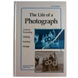 Book Cover The Life of a Photograph: Archival Processing, Matting, Framing and Storage