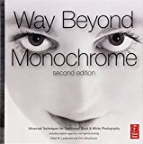 Book Cover Way Beyond Monochrome 2e: Advanced Techniques for Traditional Black & White Photography including digital negatives and hybrid printing