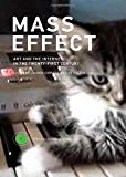 Book Cover Mass Effect: Art and the Internet in the Twenty-First Century (Critical Anthologies in Art and Culture)