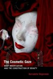 Book Cover The Cosmetic Gaze: Body Modification and the Construction of Beauty