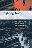 Book Cover Fighting Traffic: The Dawn of the Motor Age in the American City (Inside Technology)