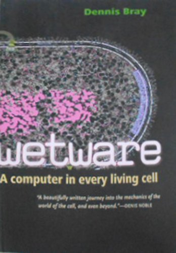 Wetware: A Computer in Every Living Cell by Dennis Bray