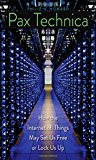 Book Cover Pax Technica: How the Internet of Things May Set Us Free or Lock Us Up