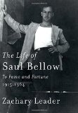 Book Cover The Life of Saul Bellow: To Fame and Fortune, 1915-1964