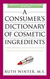 Book Cover A Consumer's Dictionary of Cosmetic Ingredients, 7th Edition: Complete Information About the Harmful and Desirable Ingredients Found in Cosmetics and Cosmeceuticals