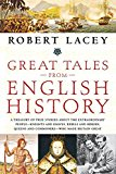 Book Cover Great Tales from English History: A Treasury of True Stories about the Extraordinary People -- Knights and Knaves, Rebels and Heroes, Queens and Commoners -- Who Made Britain Great