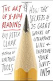 Book Cover The Art of X-Ray Reading: How the Secrets of 25 Great Works of Literature Will Improve Your Writing