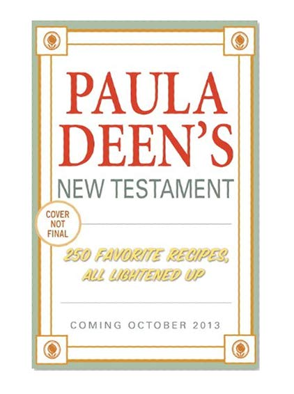 Book Cover Paula Deen's New Testament: 250 Favorite Recipes, All Lightened Up