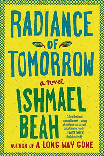 Radiance of Tomorrow: A Novel by Ishmael Beah