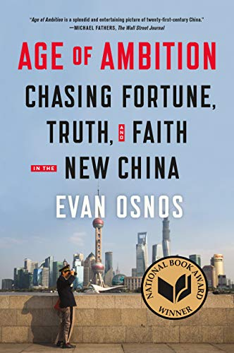 Age of Ambition: Chasing Fortune, Truth, and Faith in the New China by Evan Osnos