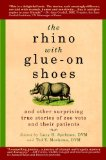 Book Cover The Rhino with Glue-On Shoes: And Other Surprising True Stories of Zoo Vets and their Patients