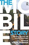 Book Cover The Mobile Story: Narrative Practices with Locative Technologies
