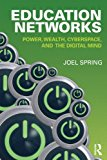 Book Cover Education Networks: Power, Wealth, Cyberspace, and the Digital Mind (Sociocultural, Political, and Historical Studies in Education)