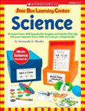 Book Cover Shoe Box Learning Centers: Science: 30 Instant Centers With Reproducible Templates and Activities That Help Kids Learn Important Science Skills and Concepts-Independently!