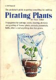 Book Cover Pirating Plants, Propagation By Cuttings, Seeds, Layering, Division and Grafting of House Plants, Annuals, Perennials, Bulbs, Shrubs and Anything Else That Grows.