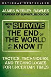 Book Cover How to Survive the End of the World as We Know It: Tactics, Techniques, and Technologies for Uncertain Times