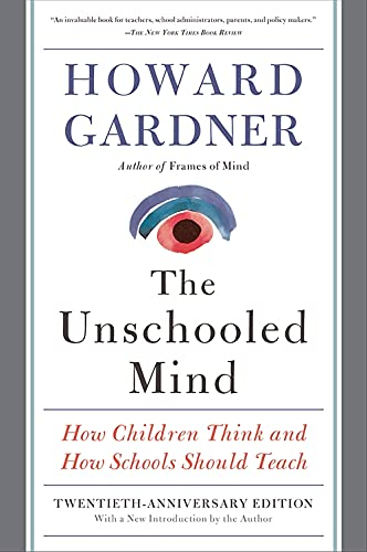 Book Cover The Unschooled Mind: How Children Think and How Schools Should Teach