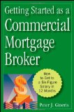 Book Cover Getting Started as a Commercial Mortgage Broker: How to Get to a Six-Figure Salary in 12 Months