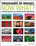 Book Cover Thousands of Images, Now What: Painlessly Organize, Save, and Back Up Your Digital Photos