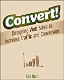 Book Cover Convert!: Designing Web Sites to Increase Traffic and Conversion