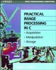 Book Cover Practical Image Processing in C: Acquisition, Manipulation, Storage (Wiley Professional Computing)
