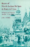 Book Cover Roots of North Indian Shi'ism in Iran and Iraq: Religion and State in Awadh, 1722-1859 (Comparative Studies on Muslim Societies)