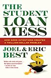 Book Cover The Student Loan Mess: How Good Intentions Created a Trillion-Dollar Problem