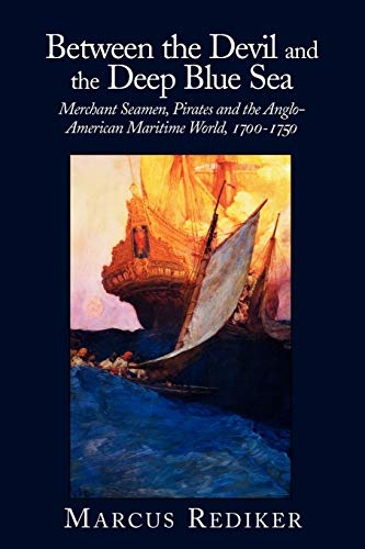 Between the Devil and the Deep Blue Sea: Merchant Seamen, Pirates and the Anglo-American Maritime World, 1700 - 1750