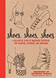 Book Cover Shoes, Shoes, Shoes: A Delightful Book of Imaginary Footwear for Coloring, Decorating, and Dreaming