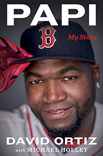 Papi: My Story by David Ortiz, Michael Holley