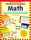 Book Cover Shoe Box Learning Centers: Math: 40 Instant Centers With Reproducible Templates and Activities That Help Kids Practice Important Math Skills—Independently!