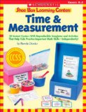 Book Cover Shoe Box Learning Centers: Time & Measurement: 30 Instant Centers With Reproducible Templates and Activities That Help Kids Practice Important Math Skills-Independently!