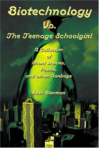 Book Cover Biotechnology Vs. The Teenage Schoolgirl: A Collection of Short Stories, Poems, and other Garbage