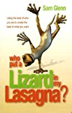 Book Cover Who Put a Lizard in My Lasagna? - Using the Best of Who You Are to Create the Best of What You Want