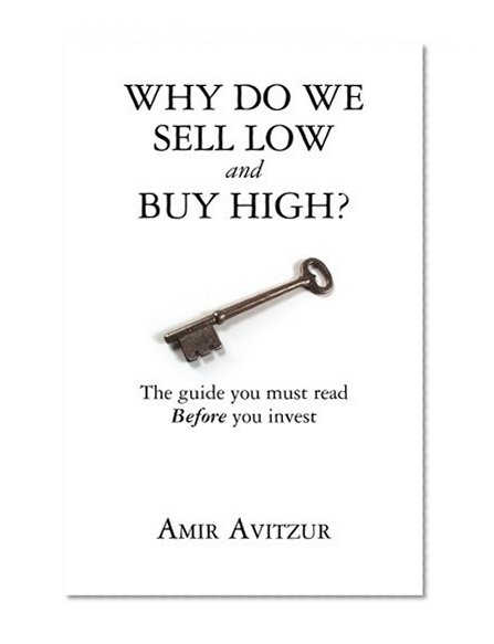 Book Cover Why do we sell low and buy high?: The guide you must read BEFORE you invest