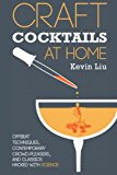 Book Cover Craft Cocktails at Home: Offbeat Techniques, Contemporary Crowd-Pleasers, and Classics Hacked with Science