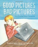 Book Cover Good Pictures Bad Pictures: Porn-Proofing Today's Young Kids