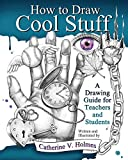 Book Cover How to Draw Cool Stuff: A Drawing Guide for Teachers and Students